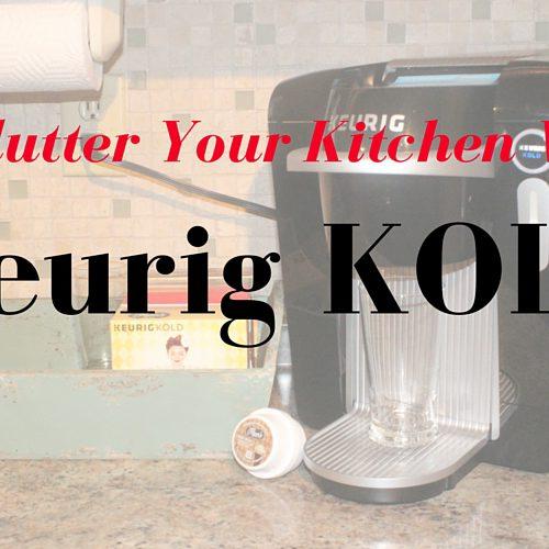 Declutter Your Kitchen With Keurig KOLD