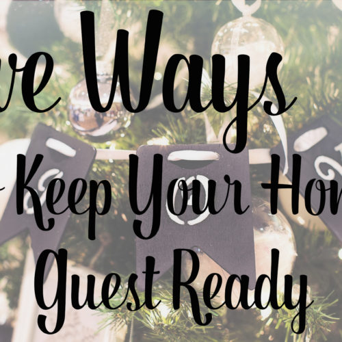 5 Tips To Keep Your Home Guest Ready For The Holiday Season