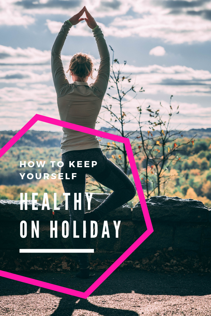 Keeping Yourself Healthy While On Holiday