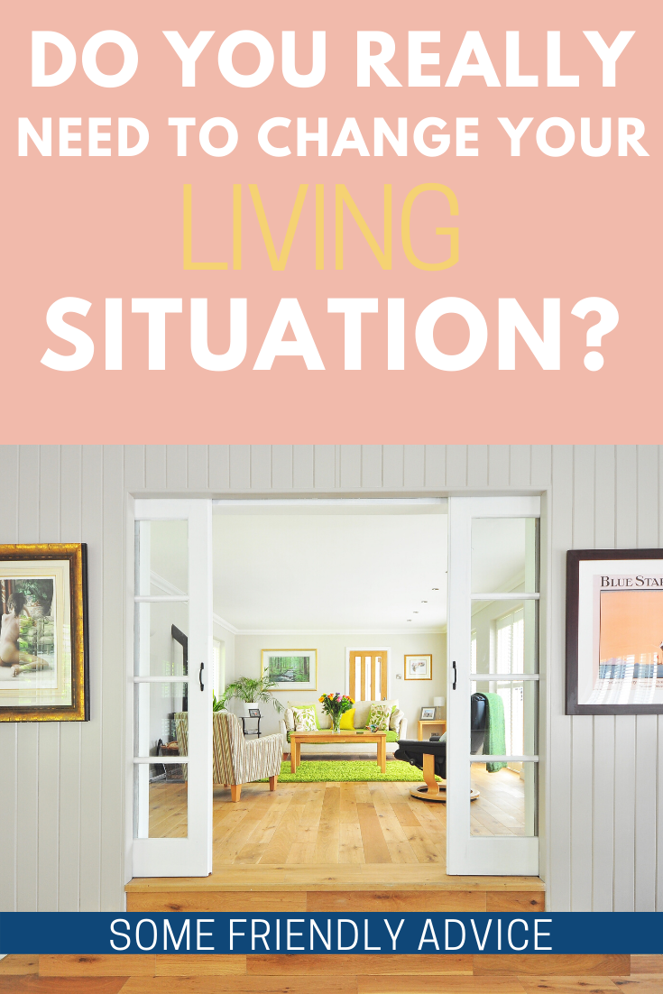 Do You Really Need To Move Away To Change Your Living Situation?